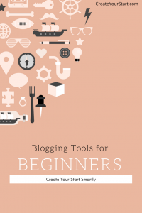 Blogging Tools for Beginners. Create Your Start Smartly