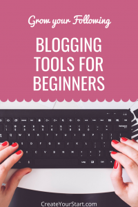 Grow Your Following: Blogging Tools For Beginners