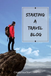 Starting a Travel Blog: Your Step By Step Guide