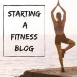 Starting a Fitness Blog: How to Get Going and What You Need To Know